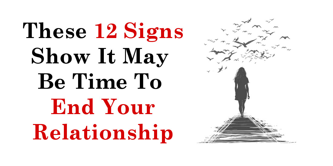 These 12 Signs Show It May Be Time To End Your Relationship
