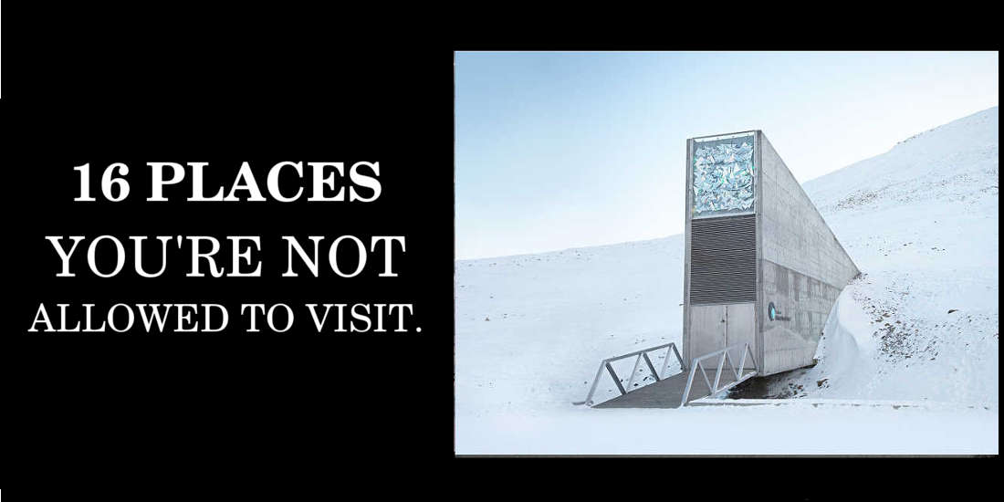 The 16 Awesome Places You're Not Allowed To Visit
