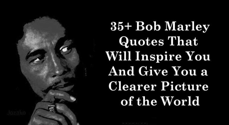 35 Bob Marley Quotes That Will Inspire You And Give You a Clearer Picture of the World