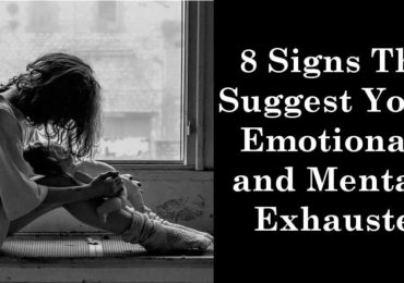 8 Signs That Suggest You're Emotionally and Mentally Exhausted