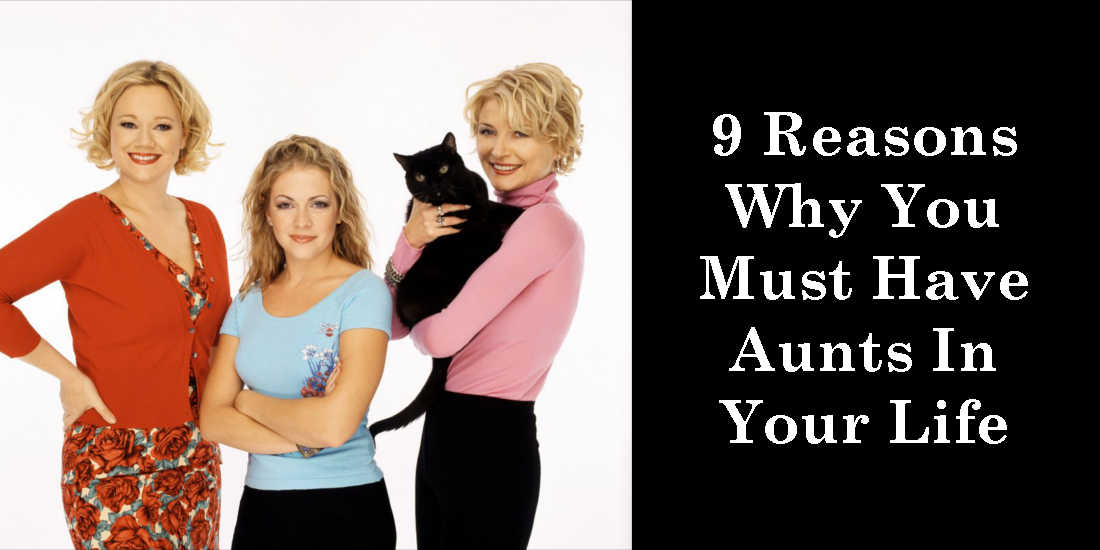9 Reasons Why You Must Have Aunts In Your Life