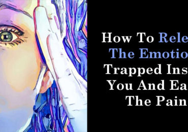 How To Release The Emotions Trapped Inside You And Ease The Pain
