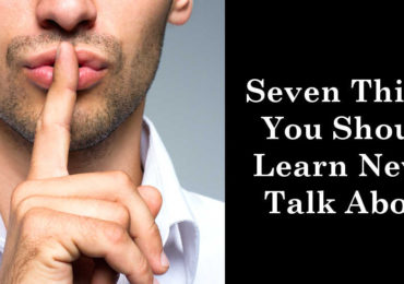 Seven Things You Should Learn Never Talk About