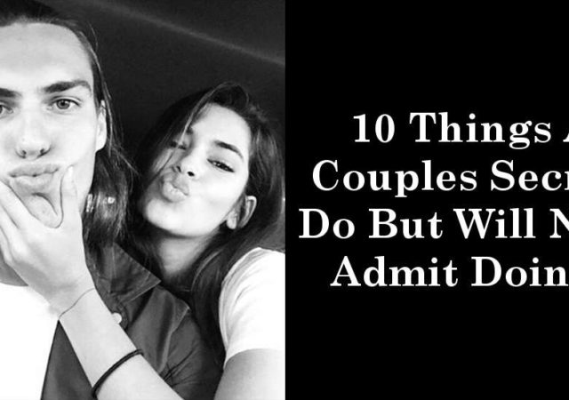 10 Things All Couples Secretly Do But Will Never Admit Doing It