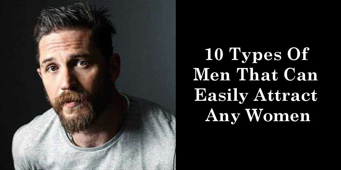 10 Types Of Men That Can Easily Attract Any Women