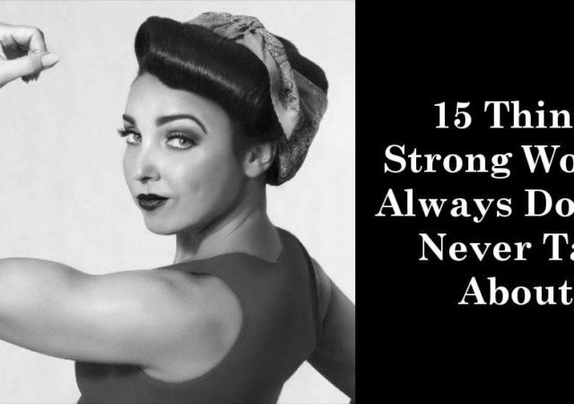 15 Things Strong Women Always Do (But Never Talk About)