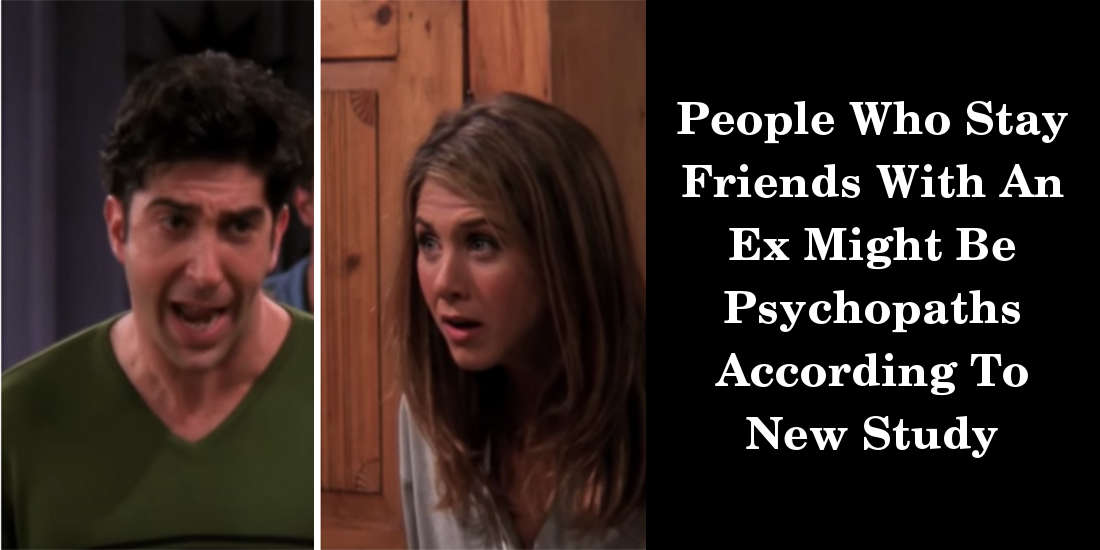 People Who Stay Friends With An Ex Might Be Psychopaths According To New Study
