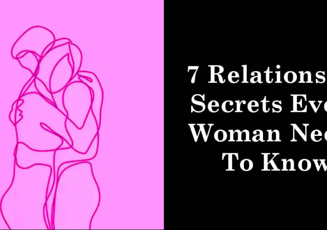 7 Relationship Secrets Every Woman Needs To Know