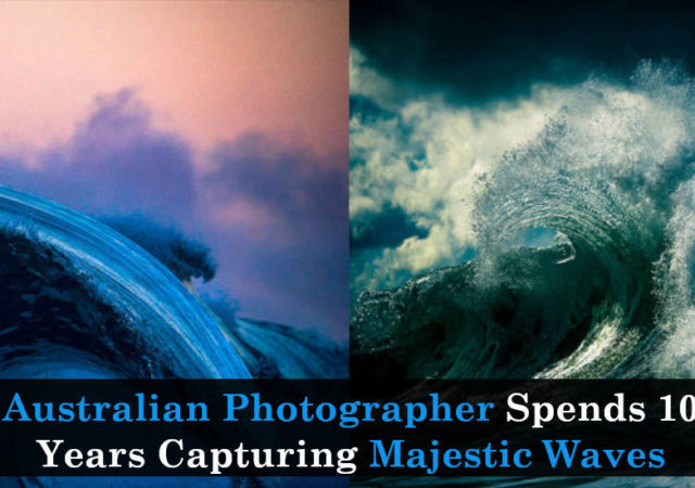 Australian Photographer Spends 10 Years Capturing Majestic Waves