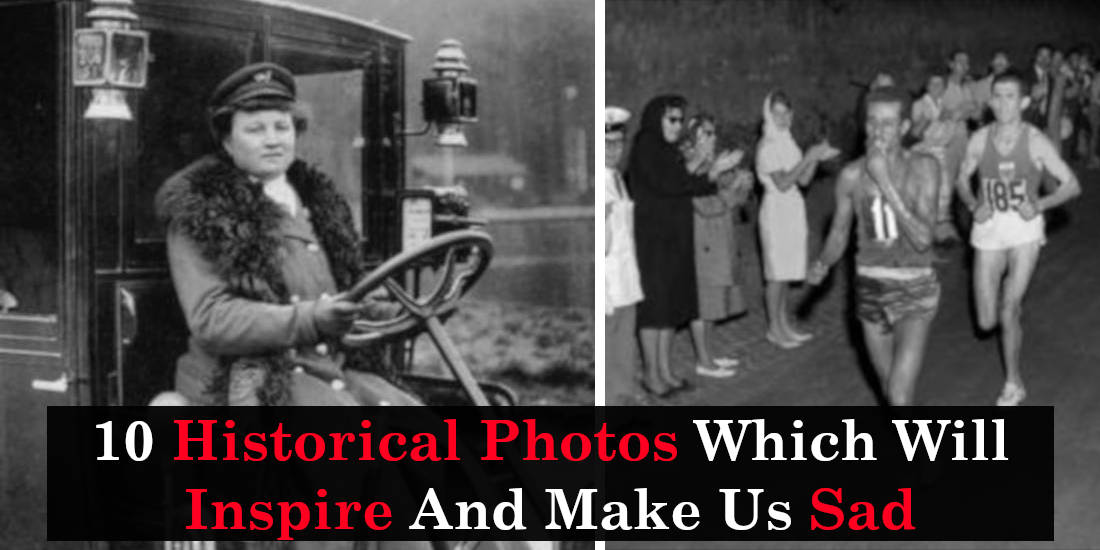 10 Historical Photos Which Will Inspire And Make Us Sad