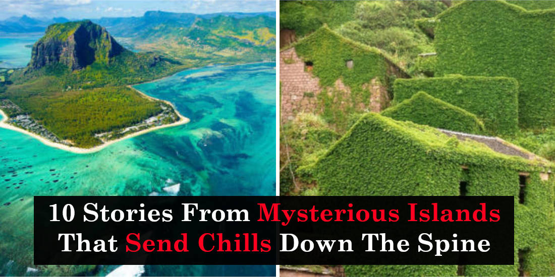 10 Stories From Mysterious Islands That Send Chills Down The Spine