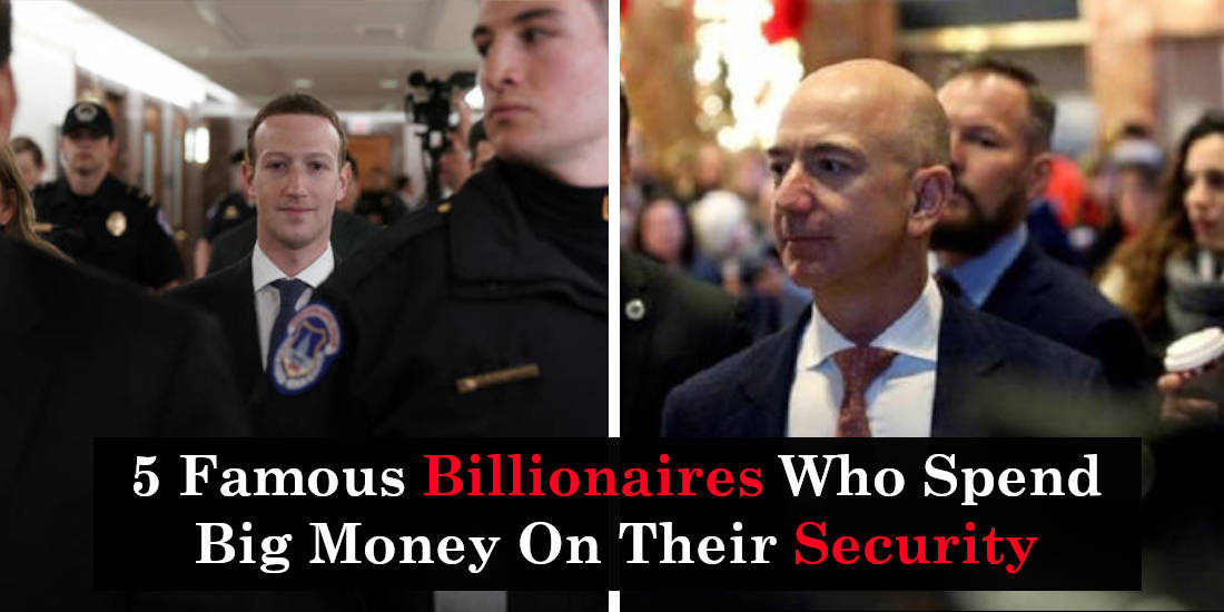 5 Famous Billionaires Who Spend Big Money On Their Security