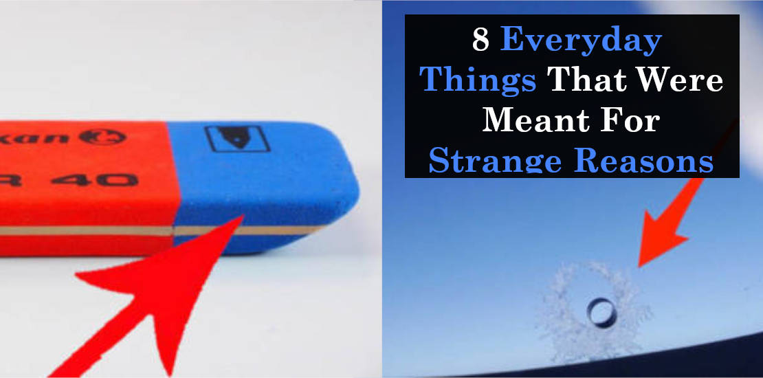8 Everyday Things That Were Meant For Strange Reasons