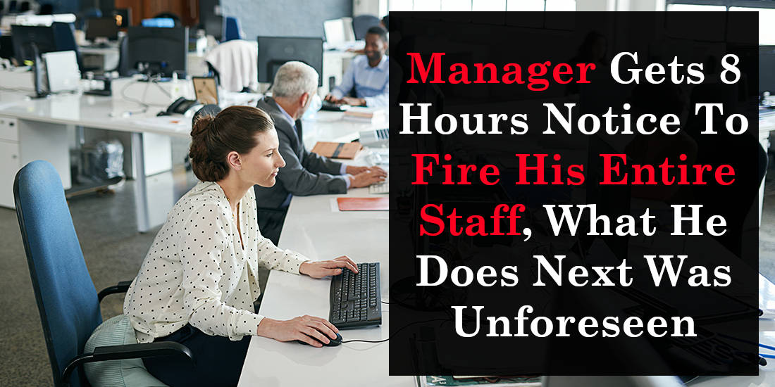 Manager Gets 8 Hours Notice To Fire His Entire Staff, What He Does Next Was Unforeseen