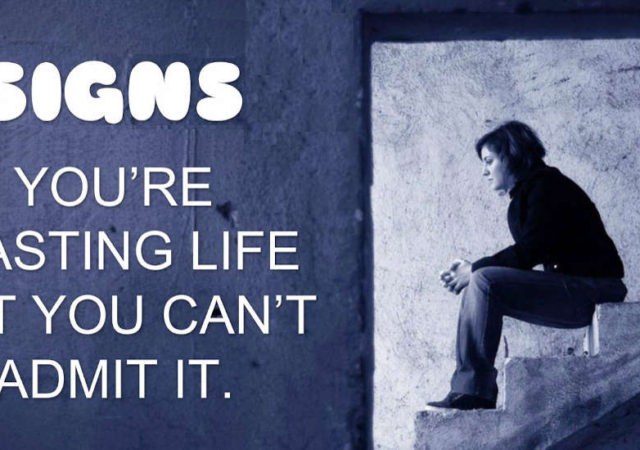 Signs You're Wasting Life But You Can't Admit It