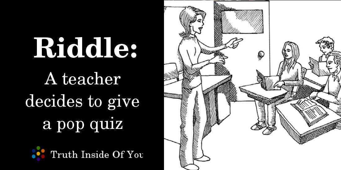 Riddle: A teacher decides to give a pop quiz featured