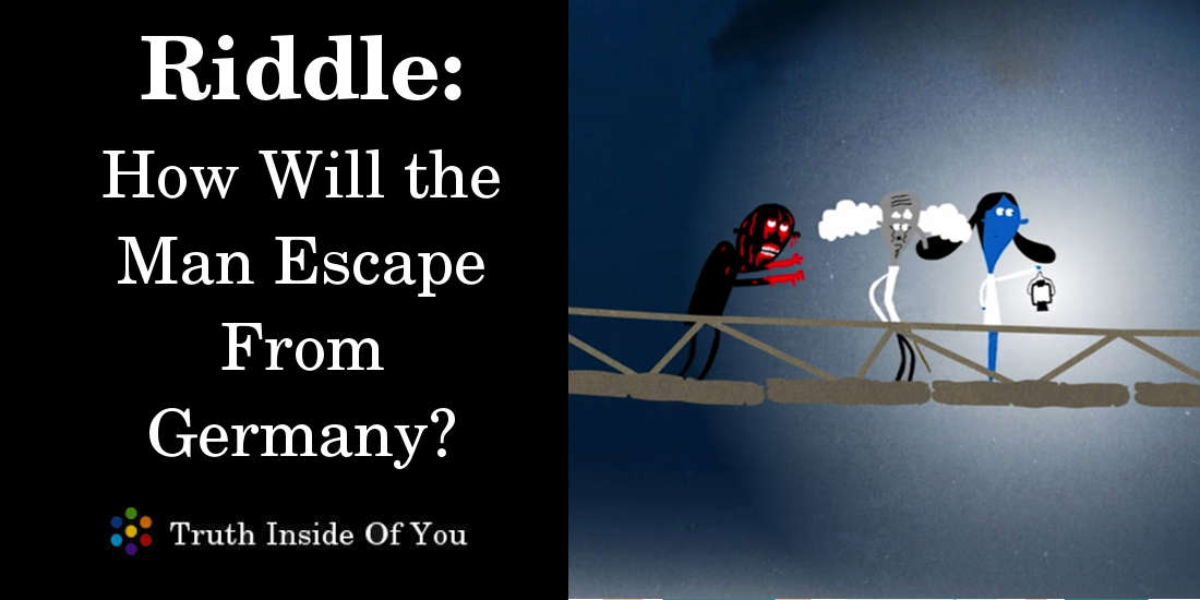 Riddle: How Will the Man Escape From Germany?
