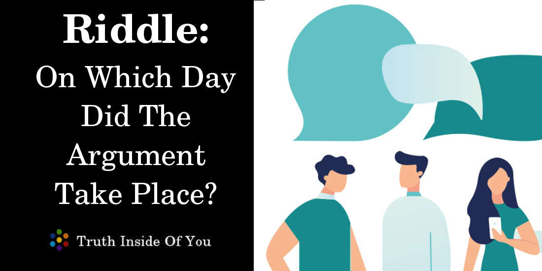Riddle: On Which Day Did The Argument Take Place? featured