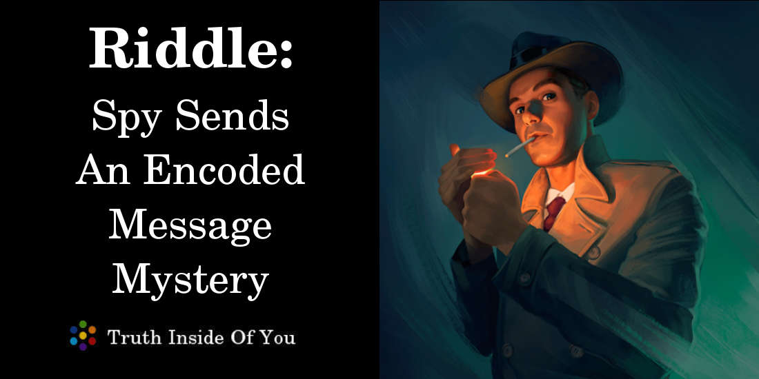 Riddle: Spy Sends An Encoded Message Mystery featured